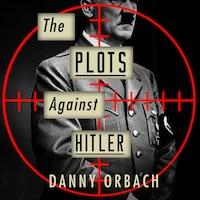 Plots Against Hitler, The