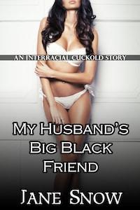 My Husband's Big Black Friend (An Interracial Cuckold Story)