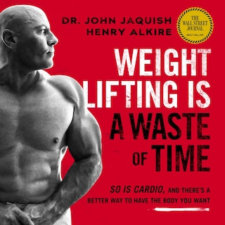Weight Lifting Is a Waste of Time: So Is Cardio, and There's a Better Way to Have the Body You Want