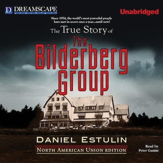 True Story of The Bilderberg Group, The