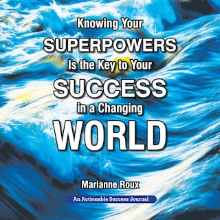 Knowing Your Superpowers Is the Key to Your Success in a Changing World