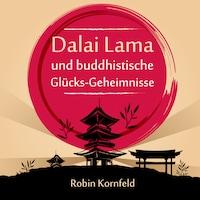 Dalai Lama und buddhistische Glücks-Geheimnisse (Ungekürzt)