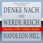 Denke nach und werde reich. Napoleon Hill's Goldene Regeln