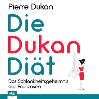 Die Dukan Diät - Das Schlankheitsgeheimnis der Franzosen (Ungekürzt)
