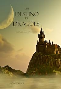Um Destino De Dragões (Livro #3 O Anel Do Feiticeiro)