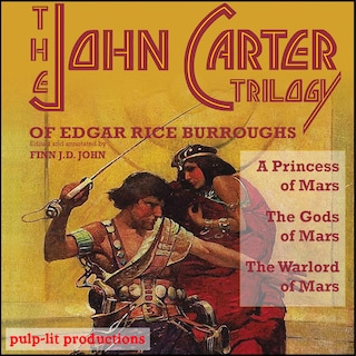 The John Carter Trilogy of Edgar Rice Burroughs: A Princess of Mars, The Gods of Mars, and The Warlord of Mars