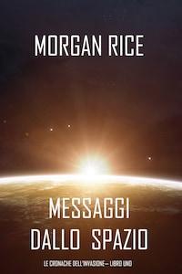 Messaggi dallo Spazio (Le Cronache dell'invasione— Libro Uno): Un thriller fantascientifico