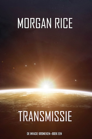 Transmissie (De Invasie Kronieken—Boek Een): Een Science Fiction Thriller