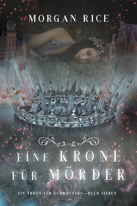 Eine Krone für Mörder (Ein Thron für Schwestern—Buch Sieben)