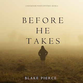 Before He Takes (A Mackenzie White Mystery—Book 4)
