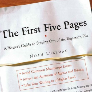 The First Five Pages: A Writer's Guide To Staying Out of the Rejection Pile