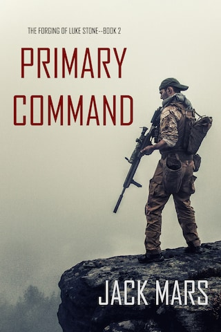 Primary Command: The Forging of Luke Stone—Book #2 (an Action Thriller)