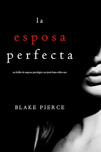 La Esposa Perfecta (Un Thriller de Suspense Psicológico con Jessie Hunt—Libro Uno)