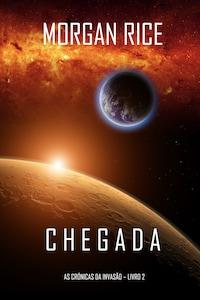 Chegada (As Crónicas da Invasão—Livro Dois)