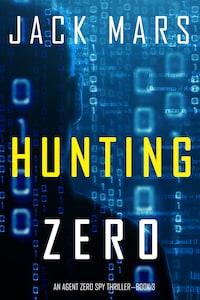 Hunting Zero (An Agent Zero Spy Thriller—Book #3)