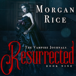 Resurrected (Book #9 in the Vampire Journals)
