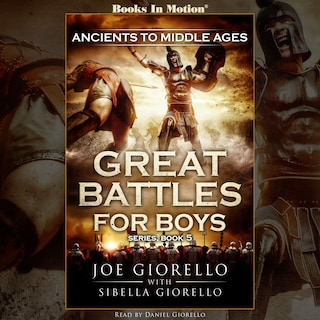 Ancients to Middle Ages (Great Battles for Boys Series, Book 5)