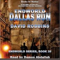 Endworld: Dallas Run (Endworld Series, Book 20)