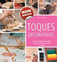 Toques decorativos - Proyectos creativos para realizar en un día y dar un nuevo aire a su hogar