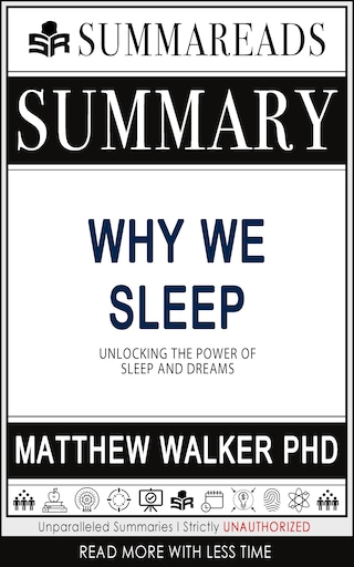 Summary of Why We Sleep: Unlocking the Power of Sleep and Dreams by Matthew Walker PhD