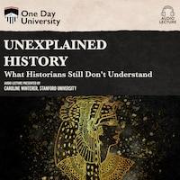 Unexplained History