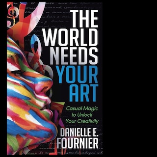 The World Needs Your Art