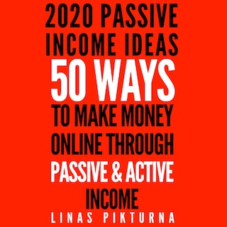 2020 Passive Income Ideas: 50 Ways to Make Money Online Through Passive & Active Income