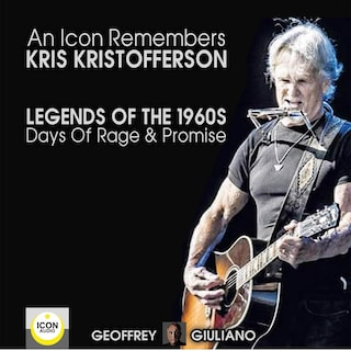 An Icon Remembers; Kris Kristofferson; Legends of the 1960s; Days of Rage and Promise