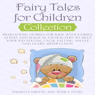 Fairy Tales for Children, Collection: Meditations Stories for kids with Fairies, Aliens and magical characters to help Your kid Feeling Calm, falling Asleep and Learn Mindfulness