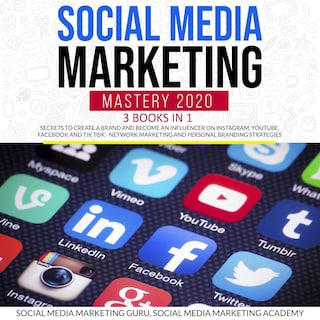 Social Media Marketing Mastery 2020 3 Books in 1: Secrets to create a Brand and become an Influencer on Instagram, Youtube, Facebook and Tik Tok - Network Marketing and Personal Branding Strategies