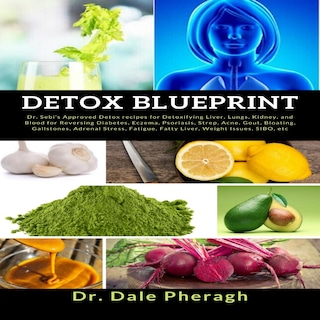 Detox Blueprint: Dr. Sebi's Approved Detox recipes for Detoxifying Liver, Lungs, Kidney, and Blood for Reversing Diabetes, Eczema, Psoriasis, Strep, Acne, Gout, Bloating, Gallstones, Adrenal Stress, Fatigue, Fatty Liver, Weight Issues, SIBO, etc