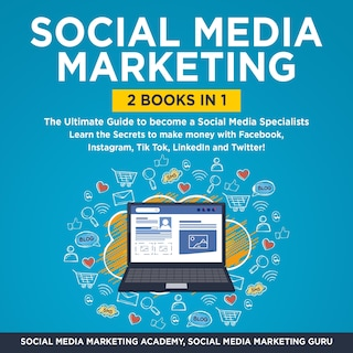 Social Media Marketing 2 Books in 1: The Ultimate Guide to become a Social Media Specialists – Learn the Secrets to make money with Facebook, Instagram, Tik Tok, LinkedIn and Twitter!