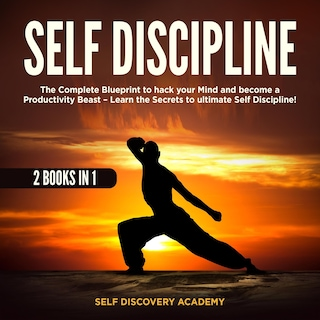Self Discipline 2 Books in 1: The Complete Blueprint to hack your Mind and become a Productivity Beast – Learn the Secrets to ultimate Self Discipline!