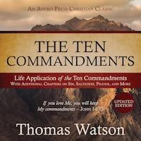 The Ten Commandments: Life Application of the Ten Commandments