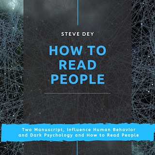 How to Read People: Two Manuscript, Influence Human Behavior and Dark Psychology and How to Read People