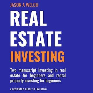 Real Estate Investing: Two Manuscript Investing in Real Estate for Beginners and Rental Property Investing for Beginners