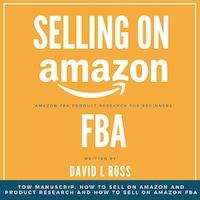Selling on Amazon Fba: Tow Manuscript, How to Sell on Amazon and Product Research and How to Sell on Amazon FBA