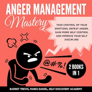 Anger Management Mastery 2 Books in 1: take control of your Emotions, defeat Anger, gain more Self Control and improve your Self Discipline!