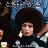 Angela Davis; Words for The Coming Revolution