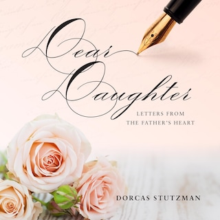 Dear Daughter - Letters From The Father's Heart