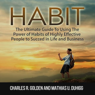 Habit: The Ultimate Guide To Using The Power of Habits of Highly Effective People to Succed in Life and Business
