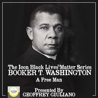 The Icon Black Lives Matter Series; Booker T. Washington, A Free Man