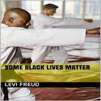 Some Black Lives Matter