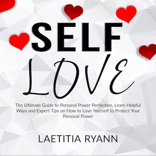 Self Love: The Umtimate Guide to Personal Power Perfection, Learn Helpful Ways and Expert Tips on How to Love Yourself to Protect Your Personal Power