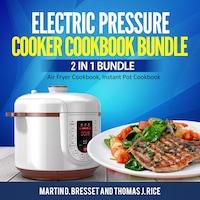 Electric Pressure Cooker Cookbook Bundle: 2 in 1 Bundle, Air Fryer Cookbook, Instant Pot Cookbook