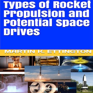 Types of Rocket Propulsion and Potential Space Drives