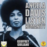 Angela Davis; Listen Humanity