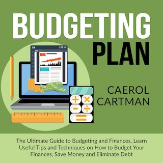 Budgeting Plan: The Ultimate Guide to Budgeting and Finances, Learn Useful Tips and Techniques on How to Budget Your Finances, Save Money and Eliminate Debt