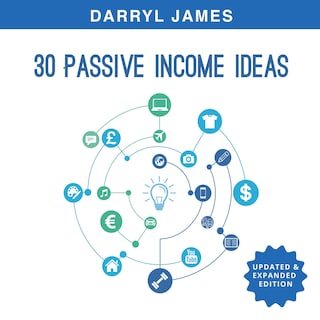 30 Passive Income Ideas: How to take charge of your life and build your residual income portfolio (Edition 3 - Updated & Expanded)