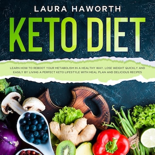 KETO DIET: Learn How to Reboot Your Metabolism in a Healthy Way, Lose Weight Quickly and Easily by Living a Perfect Keto Lifestyle  with Meal Plan and Delicious Recipes